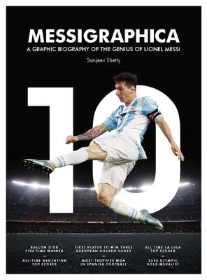 Messigraphica A graphic biography of the genius of Lionel Messi