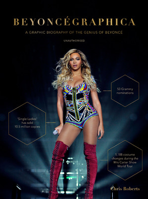 Beyoncegraphica A Graphic Biography of the Genius of Beyoncé