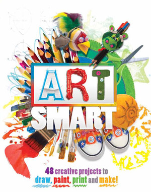 Art Smart 48 projects to draw, paint, print and make!