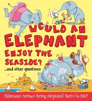 What if...Would an Elephant Enjoy the Seaside?