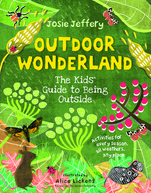 Outdoor Wonderland The Kids' Guide to Being Outside