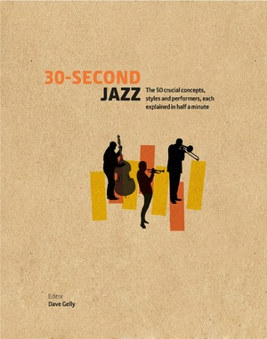 30-Second Jazz The 50 Crucial Concepts, Styles, and Performers, each Explained in Half a Minute