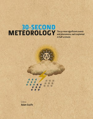 30-Second Meteorology The 50 Most Significant Events and Phenomena, each explained in Half a Minute