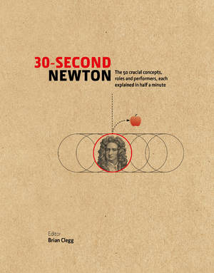 30-Second Newton The 50 crucial concepts, roles and performers, each explained in half a minute