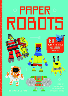 Paper Robots 20 Robots to Make, Just Press Out, Glue Together and Play