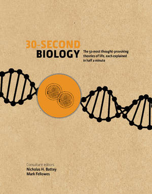 30-Second Biology The 50 most thought-provoking theories of life, each explained in half a minute