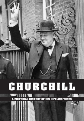 Churchill A Pictorial History of His Life and Times