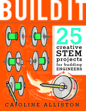 Build It! 25 creative STEM projects for budding engineers