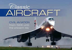 Classic Aircraft  Civilian Aviation from 1906 Until the Present Day