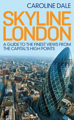 Skyline London A Guide to the Finest Views from the Capital's High Points