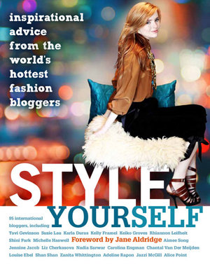 Style Yourself Inspired Advice From The World's Fashion Bloggers