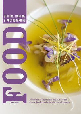 Styling, Lighting & Photographing Food