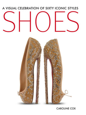 Shoes A Visual Celebration of Sixty Iconic Styles