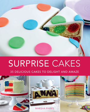 Surprise Cakes 35 Delicious Cakes to Delight and Amaze