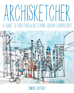 Archisketcher A Guide to Spotting & Sketching Urban Landscapes