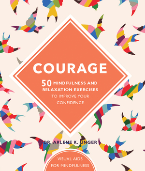 Courage 50 mindfulness and relaxation exercises to improve your confidence