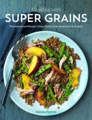 Super Grains Techniques and Recipes Using Grains from Amaranth to Quinoa