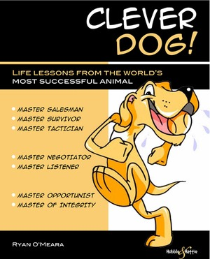 Clever Dog Life Lessons From the World's Most Successful Animal