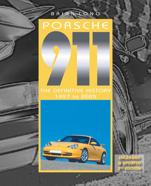 Porsche 911 The Definitive History 1997 to 2004 (Updated and Enlarged Edition)