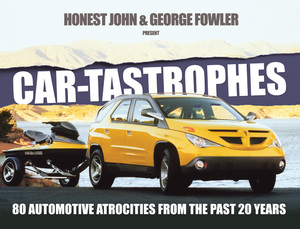 Car-tastrophes 80 Automotive Atrocities from the past 20 years
