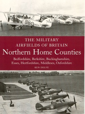 The Military Airfields of Britain: Northern Home Counties