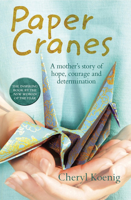 Paper Cranes A Mother's Story of Hope, Courage and Determination