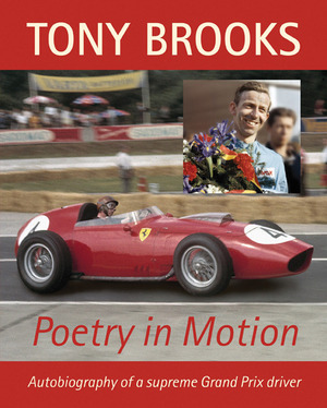 Tony Brooks  Poetry in Motion: Autobiography of a supreme Grand Prix driver