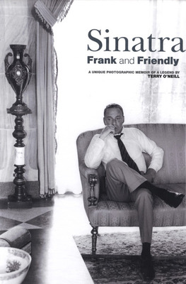 Sinatra  Frank and Friendly: A Unique Photographic Memoir of a Legend
