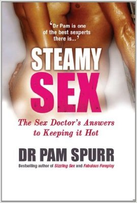 Steamy Sex The Sex Doctor's Guide to Keeping it Hot