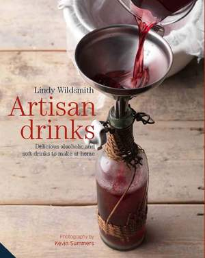 Artisan Drinks Delicious alcoholic and soft drinks to make at home