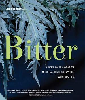 Bitter A Taste of the World's Most Dangerous Flavour