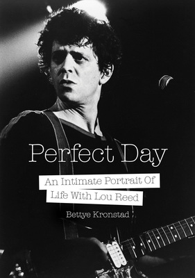 Perfect Day An Intimate Portrait Of Life With Lou Reed