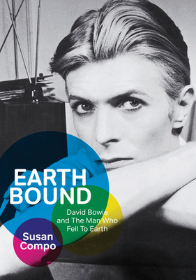 Earthbound David Bowie and The Man Who Fell To Earth