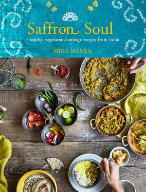 Saffron Soul Healthy Heritage Recipes from the Indian Subcontinent
