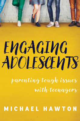 Engaging Adolescents Parenting tough issues with teenagers