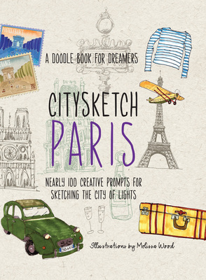 Citysketch Paris Nearly 100 Creative Prompts for Sketching the City of Lights