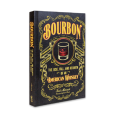 Bourbon The Rise, Fall, and Rebirth of an American Whiskey