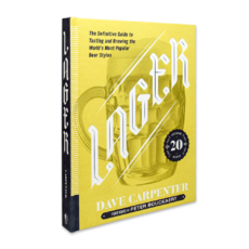 Lager The Definitive Guide to Tasting and Brewing the World's Most Popular Beer Styles