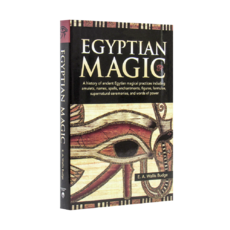 Egyptian Magic A history of ancient Egyptian magical practices including amulets, names, spells, enchantments, figures, formulae, supernatural ceremonies, and words of power
