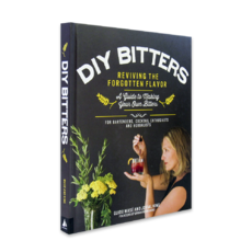 DIY Bitters Reviving the Forgotten Flavor - A Guide to Making Your Own Bitters for Bartenders, Cocktail Enthusiasts, Herbalists, and More