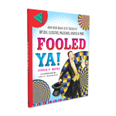 Fooled Ya! How Your Brain Gets Tricked by Optical Illusions, Magicians, Hoaxes & More