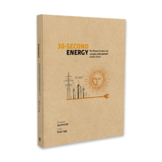 30-Second Energy The 50 most fundamental concepts in energy, each explained in half a minute